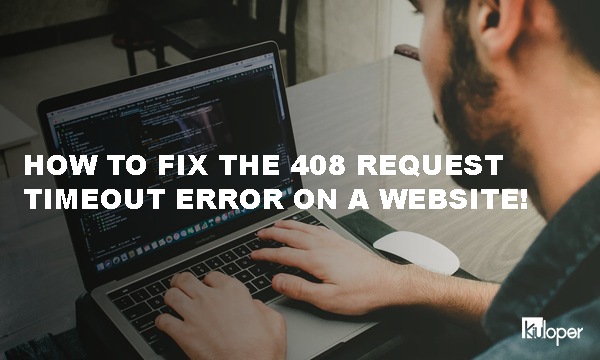 How to fix 408 Request Timeout Error! - Kiuloper - Everything a