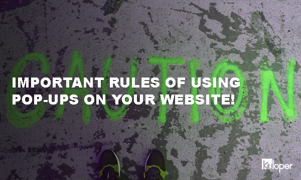Rules of using pop-ups on your website