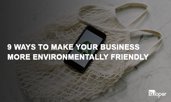 Ways to Make Your Business More Environmentally Friendly